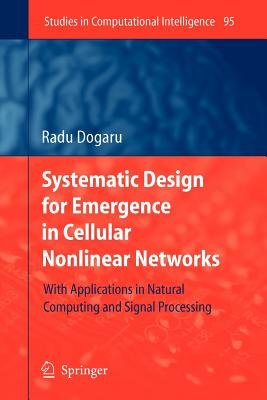 Systematic Design for Emergence in Cellular Nonlinear Networks - With Applications in Natural Computing and Signal Processing-...