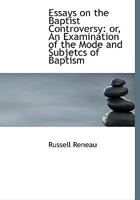 Essays on the Baptist Controversy - Or, an Examination of the Mode and Subjetcs of Baptism (Large Print Edition) (Large print,...