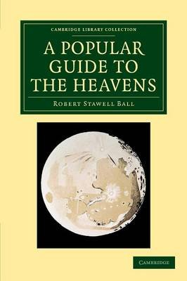 A Popular Guide to the Heavens (Paperback): Robert Stawell Ball