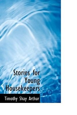 Stories for Young Housekeepers (Paperback): T. S Arthur