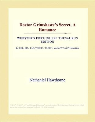 Doctor Grimshawe's Secret, a Romance (Webster's Portuguese Thesaurus Edition) (Electronic book text): Inc. Icon Group...