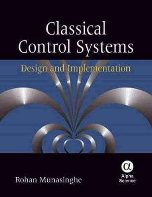 Classical Control Systems - Design and Implementation (Hardcover): Rohan Munasinghe