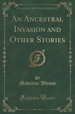 An Ancestral Invasion and Other Stories (Classic Reprint) (Paperback): Madeline Wynne