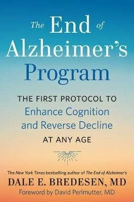The End of Alzheimer's Program - The First Protocol to Enhance Cognition and Reverse Decline at Any Age (Hardcover): Dale...