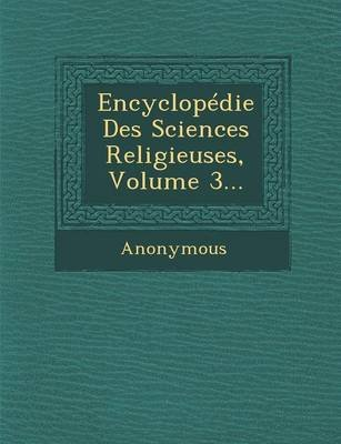 Encyclopedie Des Sciences Religieuses, Volume 3... (French, Paperback): Anonymous
