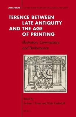 Terence Between Late Antiquity and the Age of Printing - Illustration, Commentary and Performance (Electronic book text):...