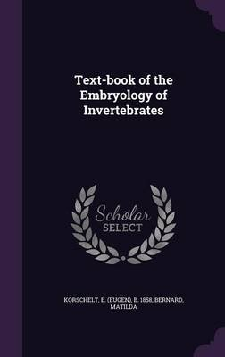 Text-Book of the Embryology of Invertebrates (Hardcover): Bernard Matilda