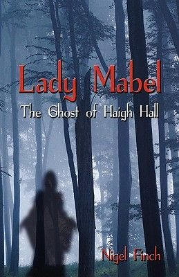 Lady Mabel - The Ghost of Haigh Hall (Paperback): Nigel Finch