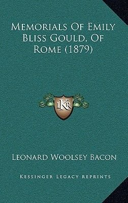 Memorials of Emily Bliss Gould, of Rome (1879) (Hardcover): Leonard Woolsey Bacon