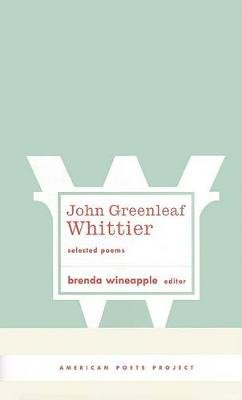 Selected Poems by John Greenleaf Whittier (Hardcover, New): Brenda Wineapple
