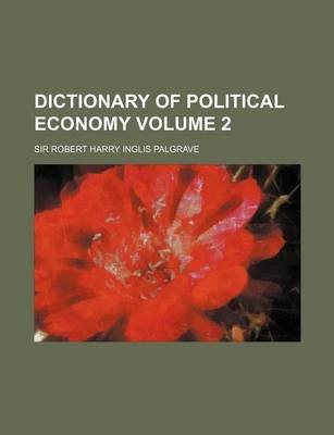 Dictionary of Political Economy Volume 2 (Paperback): Robert Harry Inglis Palgrave