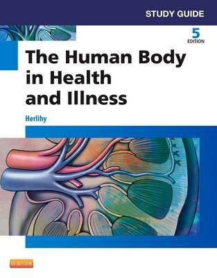 Study Guide for The Human Body in Health and Illness (Paperback, 5th Revised edition): Barbara Herlihy