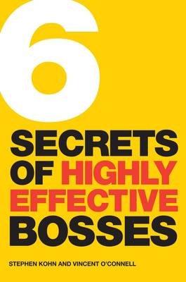 6 Secrets of Highly Effective Bosses (Paperback): Stephen E. Kohn, Vincent D. O'Connell