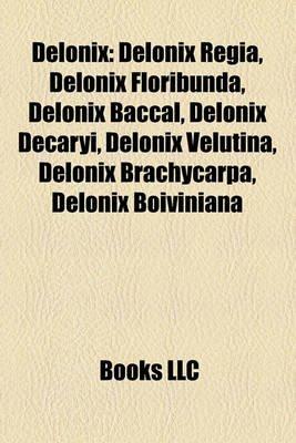 Delonix - Delonix Regia, Delonix Floribunda, Delonix Baccal, Delonix Decaryi, Delonix Velutina, Delonix Brachycarpa, Delonix...