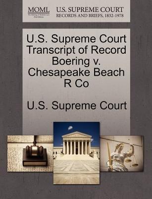 U.S. Supreme Court Transcript of Record Boering V. Chesapeake Beach R Co (Paperback): Us Supreme Court