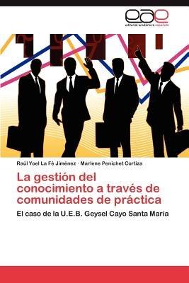 La Gestion del Conocimiento a Traves de Comunidades de Practica (Spanish, Paperback): Ra?l Yoel La F? Jim?nez, Marlene Penichet...