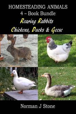 Homesteading Animals 4-Book Bundle - Rearing Rabbits, Chickens, Ducks & Geese: A Comprehensive Introduction to Raising Popular...