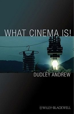 What Cinema Is! - Bazin's Quest and its Charge (Hardcover): Dudley Andrew
