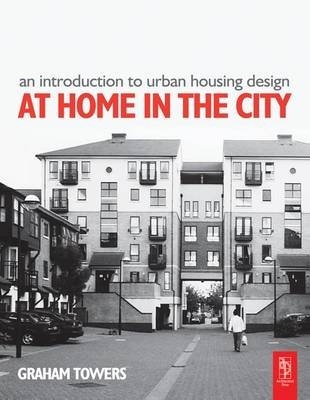 An Introduction to Urban Housing Design - At Home in the City (Hardcover): Graham Towers