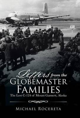 Letters from the Globemaster Families - The Lost C-124 of Mount Gannett, Alaska (Hardcover): Michael Rocereta
