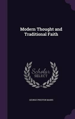 Modern Thought and Traditional Faith (Hardcover): George Preston Mains