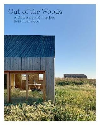 Out of the Woods - Architecture and Interiors Built from Wood (Hardcover): Gestalten