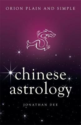 Chinese Astrology, Orion Plain and Simple (Paperback): Jonathan Dee