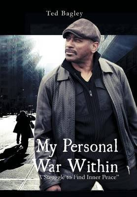 """My Personal War Within - """"A Struggle to Find Inner Peace (Hardcover): Ted Bagley"""