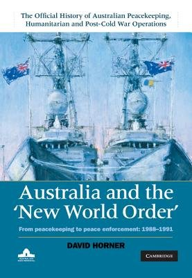 Australia and the New World Order: Volume 2, The Official History of Australian Peacekeeping, Humanitarian and Post-Cold War...