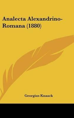 Analecta Alexandrino-Romana (1880) (English, Latin, Hardcover): Georgius Knaack