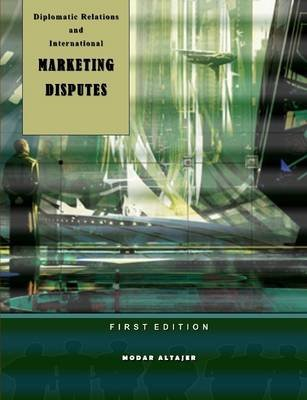 Diplomatic Relations And International Marketing Disputes (Paperback): MODAR ALTAJER
