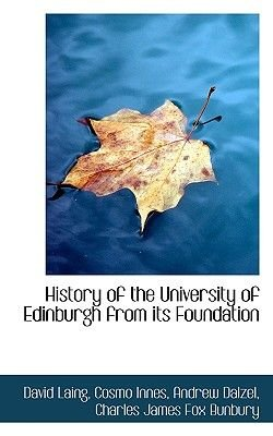 History of the University of Edinburgh from Its Foundation (Hardcover): David Laing, Cosmo Innes, Andrew Dalzel