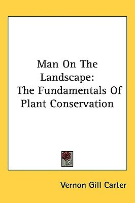 Man on the Landscape - The Fundamentals of Plant Conservation (Hardcover): Vernon Gill Carter