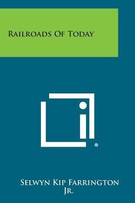 Railroads of Today (Paperback): Selwyn Kip Farrington Jr