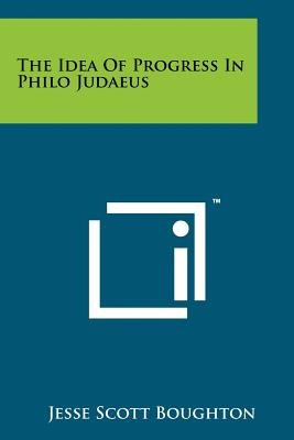 The Idea of Progress in Philo Judaeus (Paperback): Jesse Scott Boughton