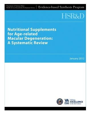 Nutritional Supplements for Age-Related Macular Degeneration - A Systematic Review (Paperback): U S Department of Veterans...