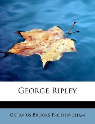 George Ripley (Paperback): Octavius Brooks Frothingham