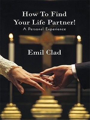 How to Find Your Life Partner! a Personal Experience (Electronic book text): Emil Clad