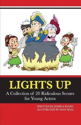 Lights Up - A Collection of 20 Ridiculous Scenes for Young Actors (Paperback): Sean Hall