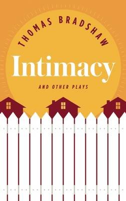 Intimacy and Other Plays (Paperback): Thomas Bradshaw