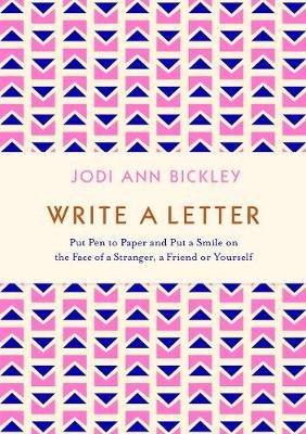 Write a Letter - Put Pen to Paper and Put a Smile on the Face of a Stranger, a Friend or Yourself (Paperback): Jodi Ann Bickley