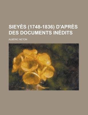 Sieyes (1748-1836) D'Apres Des Documents Inedits (English, French, Paperback): Albric Neton, Alberic Neton