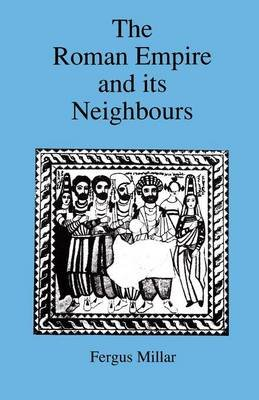 Roman Empire and Its Neighbours (Paperback, 2nd): Fergus Millar