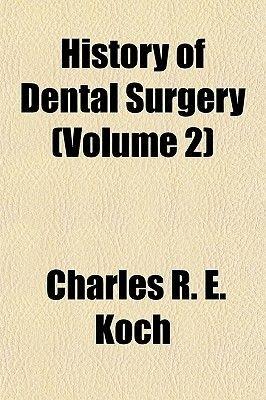 History of Dental Surgery (Volume 2) (Paperback): Charles R. E. Koch
