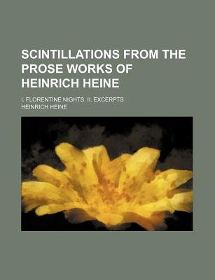 Scintillations from the Prose Works of Heinrich Heine; I. Florentine Nights. II. Excerpts (Paperback): Heinrich Heine