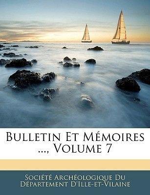 Bulletin Et Memoires ..., Volume 7 (English, French, Paperback): Archologique Du Dpartement Socit Archologique Du Dpartement