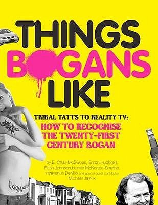 Things Bogans Like - Tribal Tatts to Reality TV: How to Recognise the Twenty-first Century Bogan (Paperback): E. Chas McSween,...