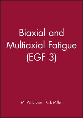 Biaxial and Multiaxial Fatigue (EGF 3) (Hardcover): M.W. Brown, K.J. Miller