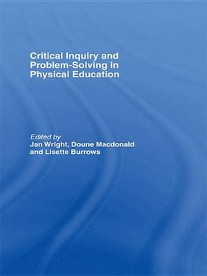 Critical Inquiry and Problem Solving in Physical Education - Working with Students in Schools (Electronic book text): Lisette...