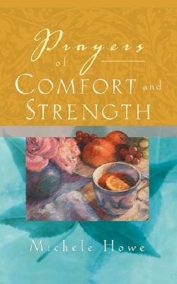 Prayers of Comfort and Strength (Paperback): Michele Howe